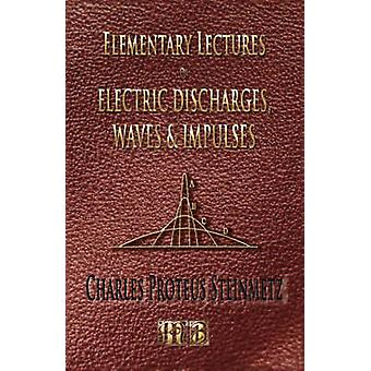 Elementary Lectures On Electric Discharges Waves And Impulses And Other Transients  Second Edition by Steinmetz & Charles & Proteus