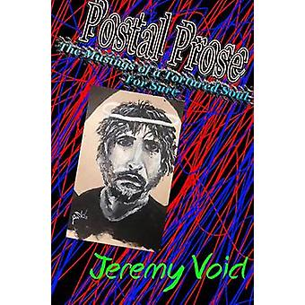 Postal Prose The Musings of a Tortured Soul For Sure by Void & Jeremy
