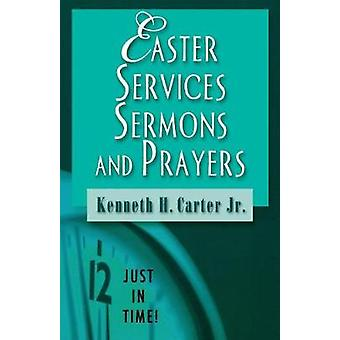 Easter Services Sermons and Prayers by Carter & Kenneth H. & Jr.