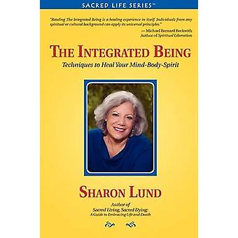 The Integrated Being Techniques to Heal Your MindBodySpirit by Lund & Sharon