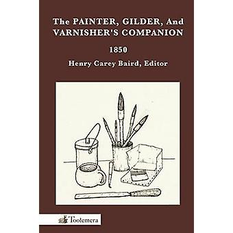 The Painter Gilder and Varnishers Companion by Baird & Henry Carey