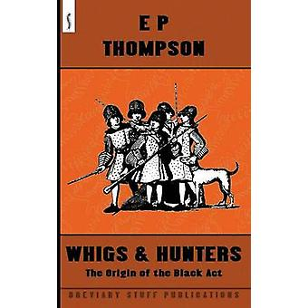 Whigs and Hunters The Origin of the Black Act by Thompson & E. P
