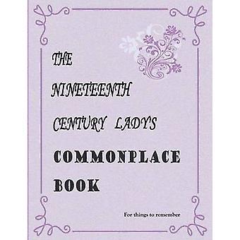The Nineteenth Century Ladys Commonplace Book by Sauman & Irene M