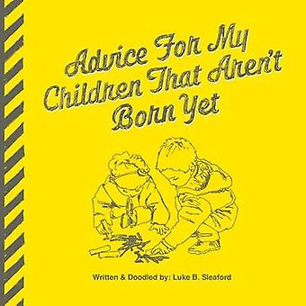Advice For My Children That Arent Born Yet by Sleaford & Luke B.