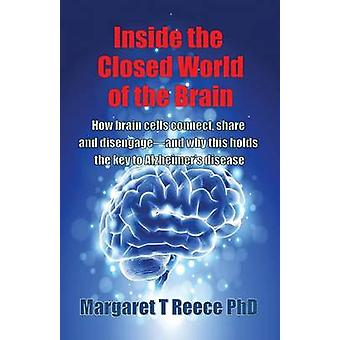 Inside the Closed World of the Brain How brain cells connect share and disengageand why this holds the key to Alzheimers disease by Reece & Margaret Thompson