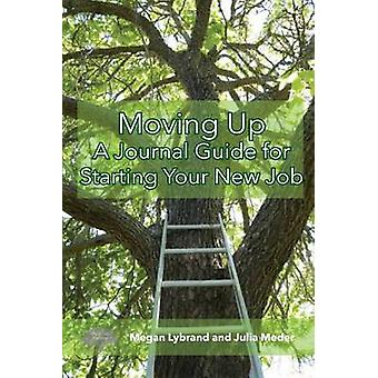 Moving Up A Journal Guide for Starting Your New Job by Lybrand & Megan