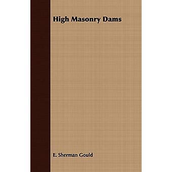High Masonry Dams by Gould & E. Sherman