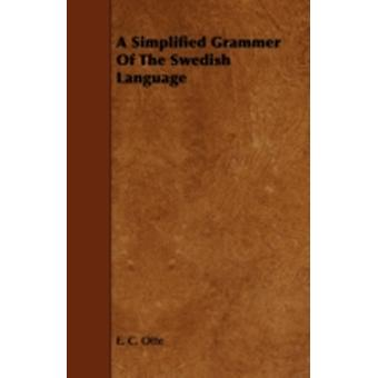 A Simplified Grammer of the Swedish Language by Otte & E. C.