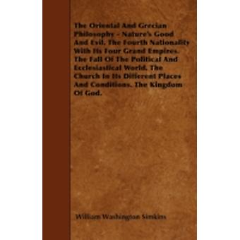The Oriental And Grecian Philosophy  Natures Good And Evil. The Fourth Nationality With Its Four Grand Empires. The Fall Of The Political And Ecclesiastical World. The Church In Its Different Places by Simkins & William Washington