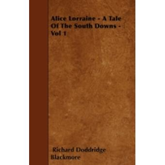 Alice Lorraine  A Tale Of The South Downs  Vol 1 by Blackmore & Richard Doddridge