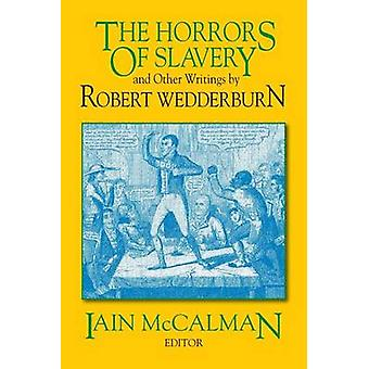 The Horrors of Slavery and Other Writings by Robert Wedderburn by McCalman & Iain