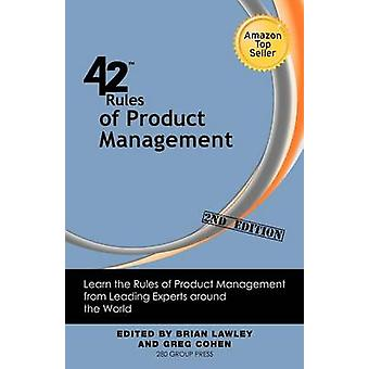 42 Rules of Product Management 2nd Edition Learn the Rules of Product Management from Leading Experts Around the World by Lawley & Brian