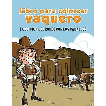Cowboy livre de coloriage Ldition Rodeo avec des chevaux by Kids & Coloring Pages for