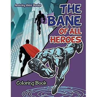 The Bane of All Heroes Coloring Book by Activity Attic Books