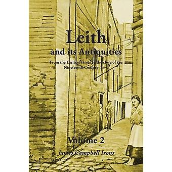 Leith and Its Antiquities from the Earliest Times to the Close of the Nineteenth Century 1897  Volume 2 by Irons & James Campbell