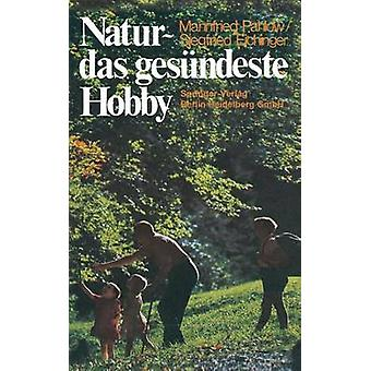 Natur  das gesndeste Hobby by Pahlow & Mannfried