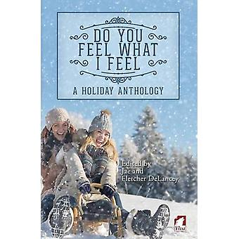Do You Feel What I Feel. A Holiday Anthology by Jae