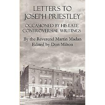 Letters to Joseph Priestley Occasioned by His Late Controversial Writings by Madan & Martin