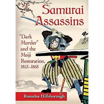 Samurai Assassins Dark Murder and the Meiji Restoration 18531868 by Hillsborough & Romulus