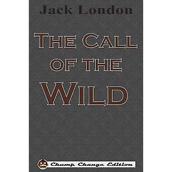 The Call of the Wild Chump Change Edition by London & Jack