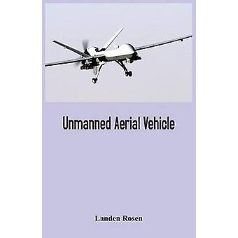 Unmanned Aerial Vehicle by Rosen & Landen