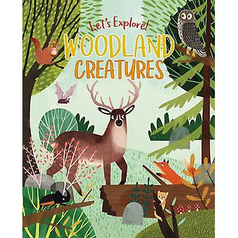 Lets Explore Woodland Creatures by Claire Philip