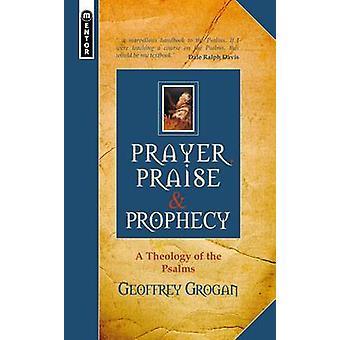Prayer Praise am. Prophecy A Theology of the Pslms par Geoffrey Grogan