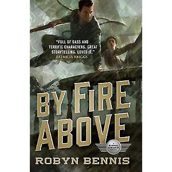 By Fire Above - A Signal Airship Novel by Robyn Bennis - 9780765388810