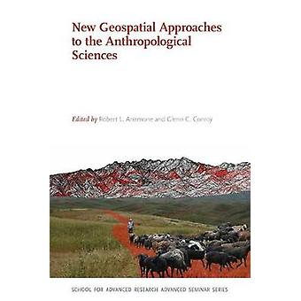 New Geospatial Approaches to the Anthropological Sciences by Robert L