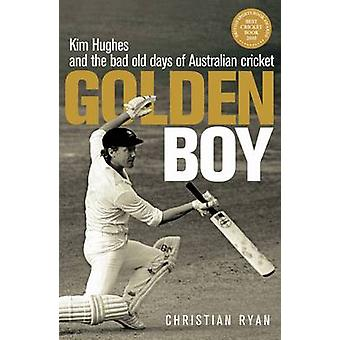 Golden Boy - Kim Hughes and the bad old days of Australian cricket by