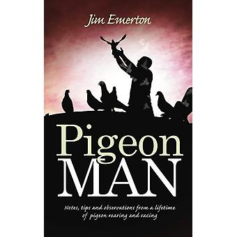 Pigeon Man - Notes - tips and observations from a lifetime of pigeon r