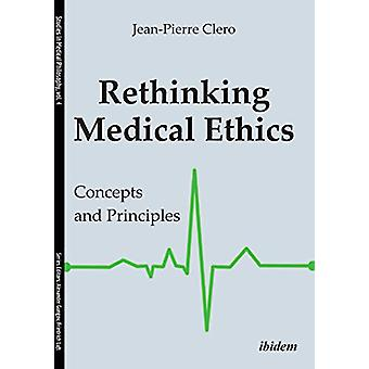 Rethinking Medical Ethics - Concepts and Principles by Jean-Pierre Cle