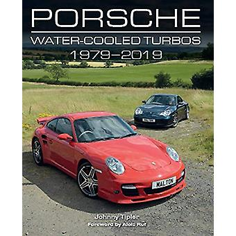 Porsche Water-Cooled Turbos 1979-2019 by Johnny Tipler - 978178500693