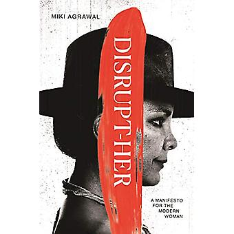 Disrupt-Her - A Manifesto for the Modern Woman by Miki Agrawal - 97814