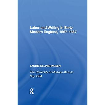 Labor and Writing in Early Modern England 15671667 by Ellinghausen & Laurie