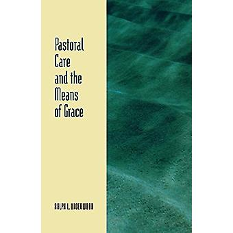 Pastoral Care and the Means of Grace by Ralph L. Underwood - 97808006