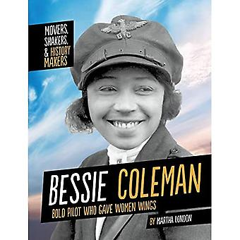 Bessie Coleman: Bold Pilot Who Gave Women Wings (Movers, Shakers, and History Makers)