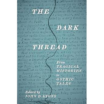 The Dark Thread - From Tragical Histories to Gothic Tales par John D. L.