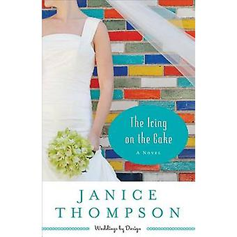 The Icing on the Cake - A Novel by Janice A. Thompson - 9780800721534