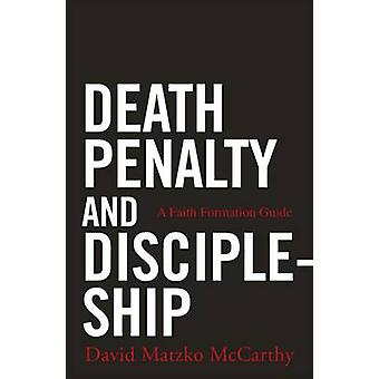 Death Penalty and Discipleship - A Faith Formation Guide by David Matz
