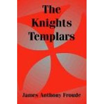 The Knights Templars by James Anthony Froude - 9781410206978 Book