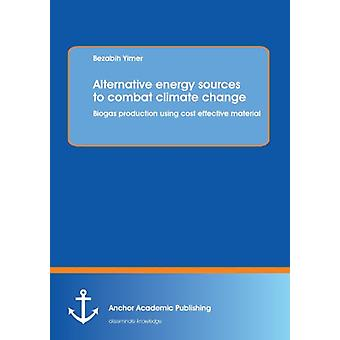 Alternative Energy Sources to Combat Climate Change - Biogas Productio