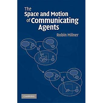 The Space and Motion of Communicating Agents von Robin University of Cambridge Milner