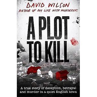 A Plot to Kill Een waargebeurd verhaal over bedrog verraad en moord in een rustige Engelse stad