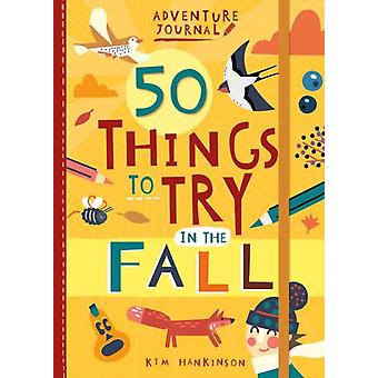 Adventure Journal 50 Things to Try in the Fall by Kim Hankinson