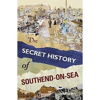 The Secret History of SouthendonSea by Dee Gordon