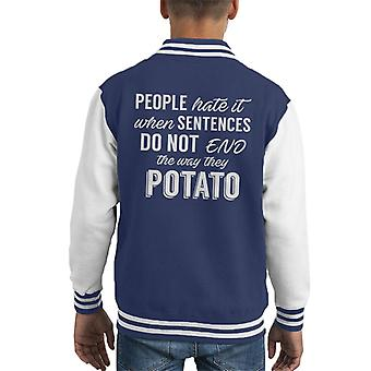 People Hate It When Sentences Do Not End The Way They Potato Slogan Kid's Varsity Jacket