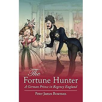 The Fortune Hunter - A German Prince in Regency England by Peter James