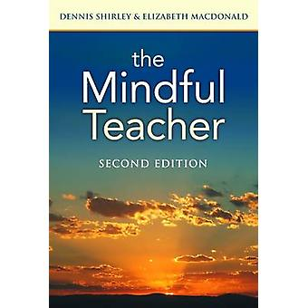 The Mindful Teacher (2nd Revised edition) by Dennis Shirley - Elizabe