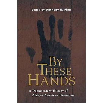 By These Hands - A Documentary History of African American Humanism by